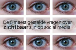 5 meest gestelde vragen over zichtbaar zijn op social media