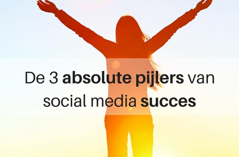De 3 Absolute Pijlers Van Social Media Succes