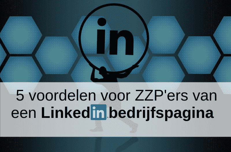 5 Voordelen Voor ZZP'ers Van Een LinkedIn Bedrijfspagina