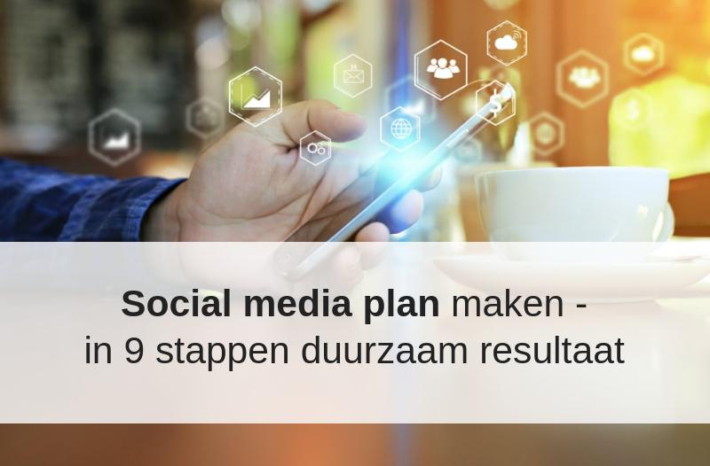 Social Media Plan Maken: In 9 Stappen Duurzaam Resultaat