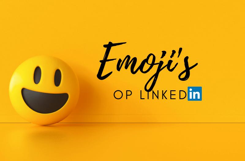 [Handig] Alle Emoji's Die Je Op LinkedIn Kunt Gebruiken